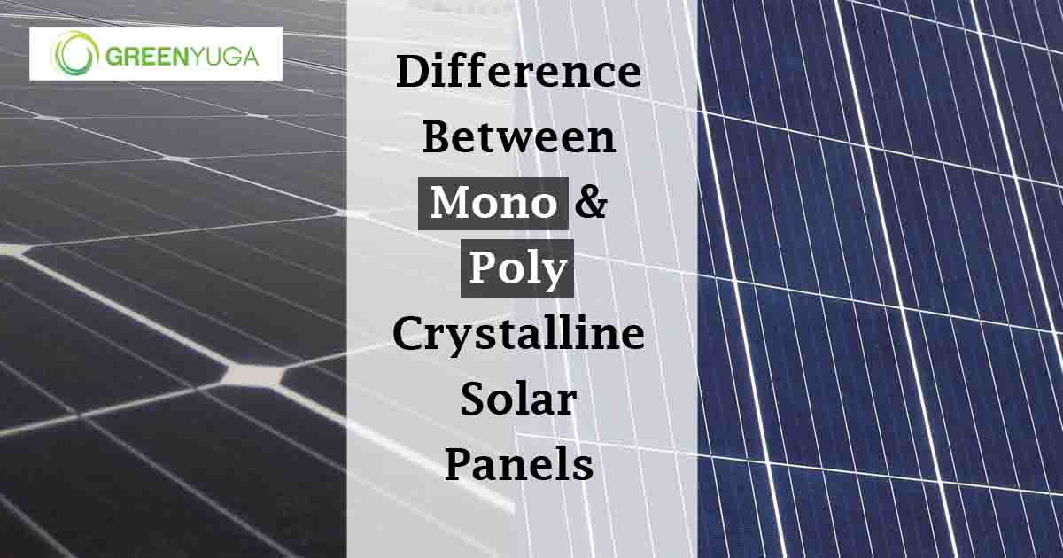 Difference between Mono-Crystalline & Poly-Crystalline Solar Panels
